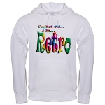 I'm Not Old, I'm Retro Hooded Sweatshirt