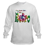 I'm Not Old, I'm Retro Long Sleeve T-Shirt