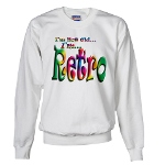 I'm Not Old, I'm Retro Sweatshirt