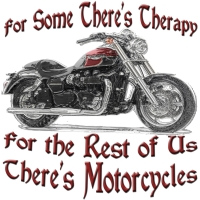For Some There's Therapy, For The Rest Of Us There's Motorcycles