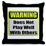 Does not play well with others Throw Pillow
