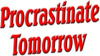 Procrastinate Tomorrow!